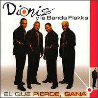 El Que Pierde Gana - Dionis Y Banda Flakka