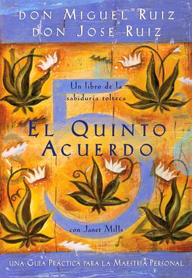 El Quinto Acuerdo: Una Guia Practica Para La Maestria Personal - Ruiz, Don Miguel, and Ruiz, Don Jose, and Mills, Janet