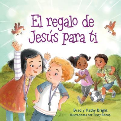 El Regalo de Jesus Para Ti - Bright, Brad, and Bright, Kathy