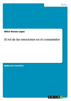 El Rol de Las Emociones En El Consumidor - Alonso Lopez, Mikel