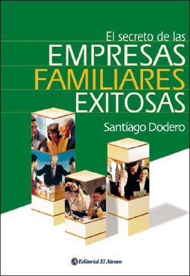 El Secreto de Las Empresas Familiares Exitosas - Dodero, Santiago