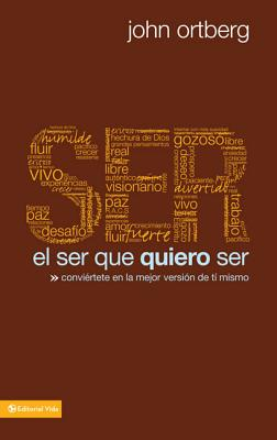El Ser Que Quiero Ser - Ortberg, John, and Hooft, Maria Jose (Translated by)