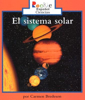 El Sistema Solar - Bredeson, Carmen, and DelRisco, Eida (Translated by), and De Marco, Orsola (Consultant editor)