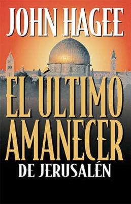 El Ultimo Amanecer de Jerusalen - Hagee, John