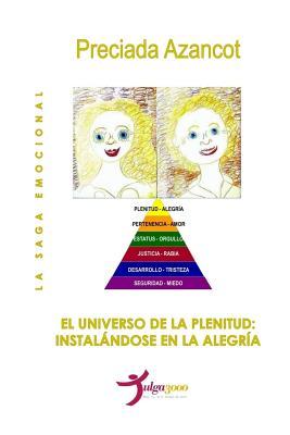 El universo de la Plenitud: Instalandose en la alegria - Editores, Tulga3000 (Editor), and Azancot, Preciada