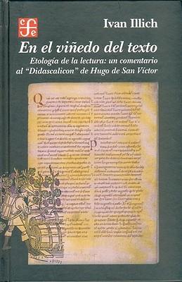 El Vinedo del Texto. Etologia de La Lectura: Un Comentario Al Didascalicon - Illich, Ivan