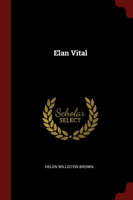 Elan Vital - Brown, Helen Williston