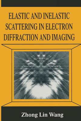 Elastic and Inelastic Scattering in Electron Diffraction and Imaging - Zhong-Lin Wang