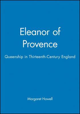Eleanor of Provence: Queenship in Thirteenth-Century England - Howell