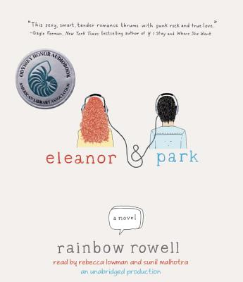 Eleanor & Park - Rowell, Rainbow, and Lowman, Rebecca (Read by), and Malhotra, Sunil (Read by)