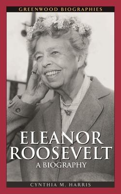 Eleanor Roosevelt: A Biography - Harris, Cynthia M