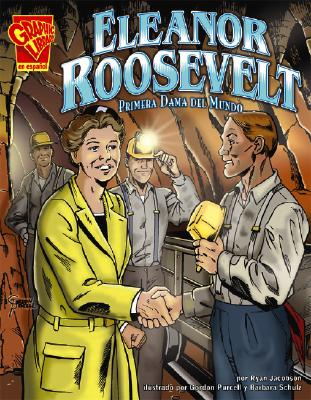 Eleanor Roosevelt: Primera Dama del Mundo - Jacobson, Ryan, and Purcell, Gordon (Illustrator), and Schulz, Barbara (Illustrator)