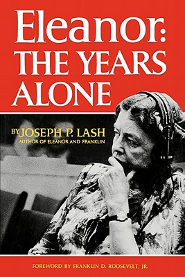 Eleanor: The Years Alone - Lash, Joseph P, and Roosevelt, Franklin D (Foreword by)