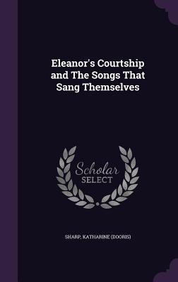 Eleanor's Courtship and the Songs That Sang Themselves - (Dooris), Sharp Katharine