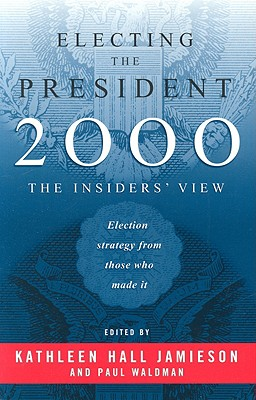 Electing the President, 2000: The Insider's View - Jamieson, Kathleen Hall (Editor)