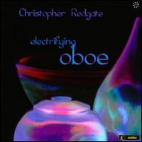 Electrfying Oboe - Christopher Redgate (musette); Christopher Redgate (cor anglais); Christopher Redgate (oboe); Enesmble Expose;...