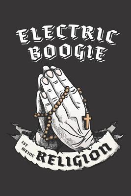 Electric Boogie Ist Meine Religion: DIN A5 6x9 I 120 Seiten I Kariert I Notizbuch I Notizheft I Notizblock I Geschenk I Geschenkidee - Notizbuch, Electric Boogie