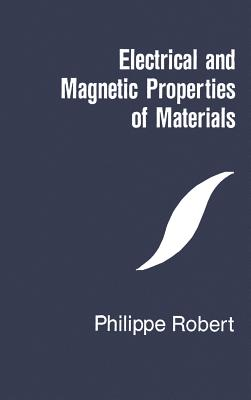 Electrical and Magnetic Properties of Materials - Robert, Philippe, M.D