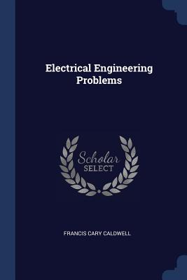 Electrical Engineering Problems - Caldwell, Francis Cary
