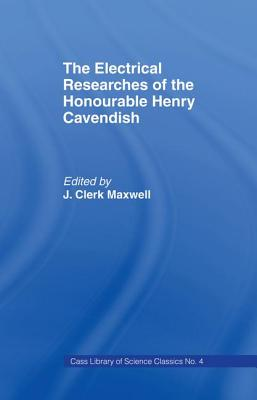 Electrical Researches of the Honorable Henry Cavendish - Maxwell, James Clerk