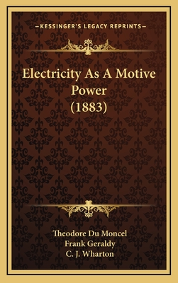 Electricity as a Motive Power (1883) - Moncel, Theodore Du, and Geraldy, Frank, and Wharton, C J (Translated by)