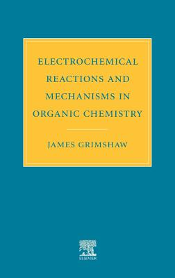 Electrochemical Reactions and Mechanisms in Organic Chemistry - Grimshaw, J