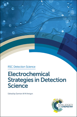Electrochemical Strategies in Detection Science - Arrigan, Damien (Editor), and Reddy, Subrayal M. (Series edited by), and Thompson, Michael (Editor-in-chief)