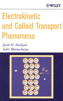 Electrokinetic and Colloid Transport Phenomena - Masliyah, Jacob H, and Bhattacharjee, Subir