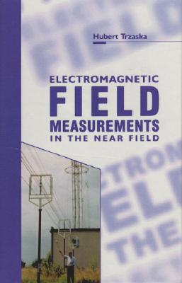 Electromagnetic Field Measurements in the Near Field - Trzaska, Hubert