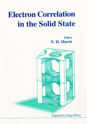 Electron Correlations in the Solid State - March, Norman H (Editor)
