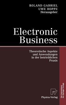 Electronic Business: Theoretische Aspekte Und Anwendungen in Der Betrieblichen Praxis - Gabriel, Roland (Editor), and Hoppe, Uwe (Editor)