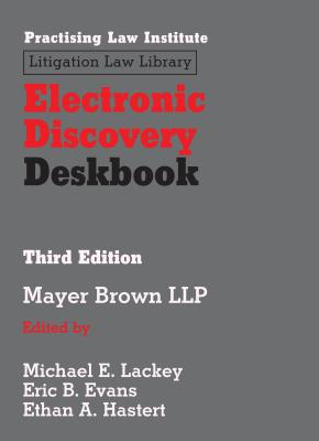 Electronic Discovery Deskbook - Lackey, Michael E (Editor), and Evans, Eric B (Editor), and Hastert, Ethan A (Editor)