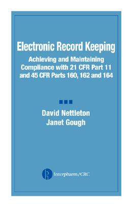 Electronic Record Keeping: Achieving and Maintaining Compliance with 21 Cfr Part 11 and 45 Cfr Parts 160, 162, and 164 - Nettleton, David