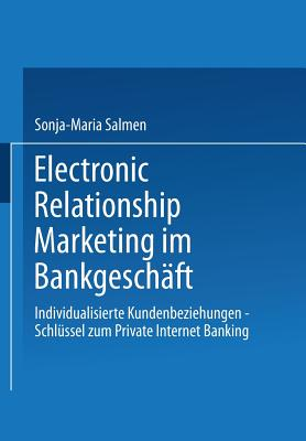Electronic Relationship Marketing Im Bankgeschaft: Individualisierte Kundenbeziehungen -- Schlussel Zum Private Internet Banking - Salmen, Sonja-Maria, and Bartmann, Dieter (Editor)