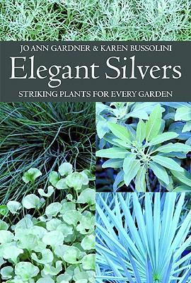 Elegant Silvers: Striking Plants for Every Garden - Gardner, Jo Ann