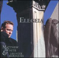 Elegeia - Les Voix Baroques; Matthew White (counter tenor)