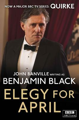 Elegy for April: Quirke Mysteries Book 3 - Black, Benjamin