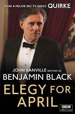 Elegy for April: Quirke Mysteries Book 3 - Black, Benjamin