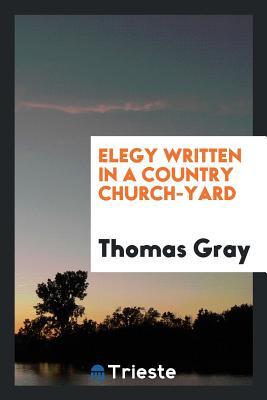 Elegy Written in a Country Church-Yard - Gray, Thomas, Sir