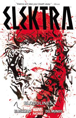 Elektra Volume 1: Bloodlines - Blackman, W Haden, and Marvel Comics (Text by), and Blackman, Haden (Text by)