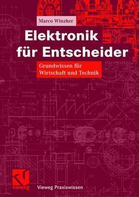 Elektronik Fur Entscheider: Grundwissen Fur Wirtschaft Und Technik - Winzker, Marco