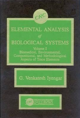 Elemental Analysis of Biological Systems: Vol. 1: Biological, Medical, Environmental, Compositional, and Methodological Aspects - Iyengar, G. Venkatesh