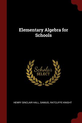 Elementary Algebra for Schools - Hall, Henry Sinclair, and Knight, Samuel Ratcliffe