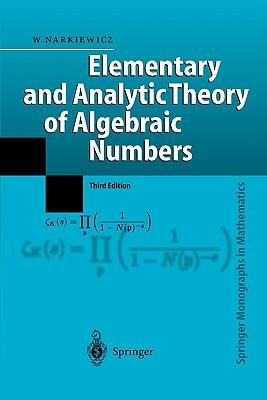 Elementary and Analytic Theory of Algebraic Numbers - Narkiewicz, Wladyslaw