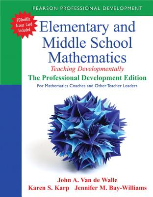Elementary and Middle School Mathematics: Teaching Developmentally: the Professional Development Edition - Van de Walle, John A., and Karp, Karen S., and Bay-Williams, Jennifer M.