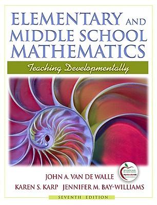 Elementary and Middle School Mathematics: Teaching Developmentally - Van de Walle, John A, and Karp, Karen S, and Bay Williams, Jennifer M