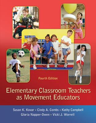 Elementary Classroom Teachers as Movement Educators - Kovar, Susan K, and Combs, Cindy A, and Campbell, Kathy, Ed.