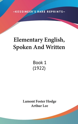 Elementary English, Spoken and Written: Book 1 (1922) - Hodge, Lamont Foster, and Lee, Arthur
