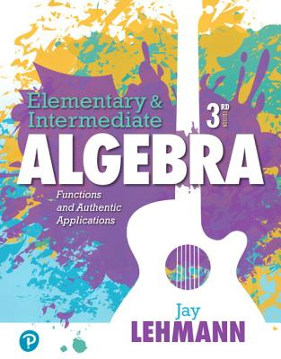 Elementary & Intermediate Algebra: Functions and Authentic Applications - Lehmann, Jay