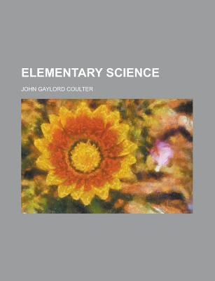 Elementary Science - Coulter, John Gaylord
